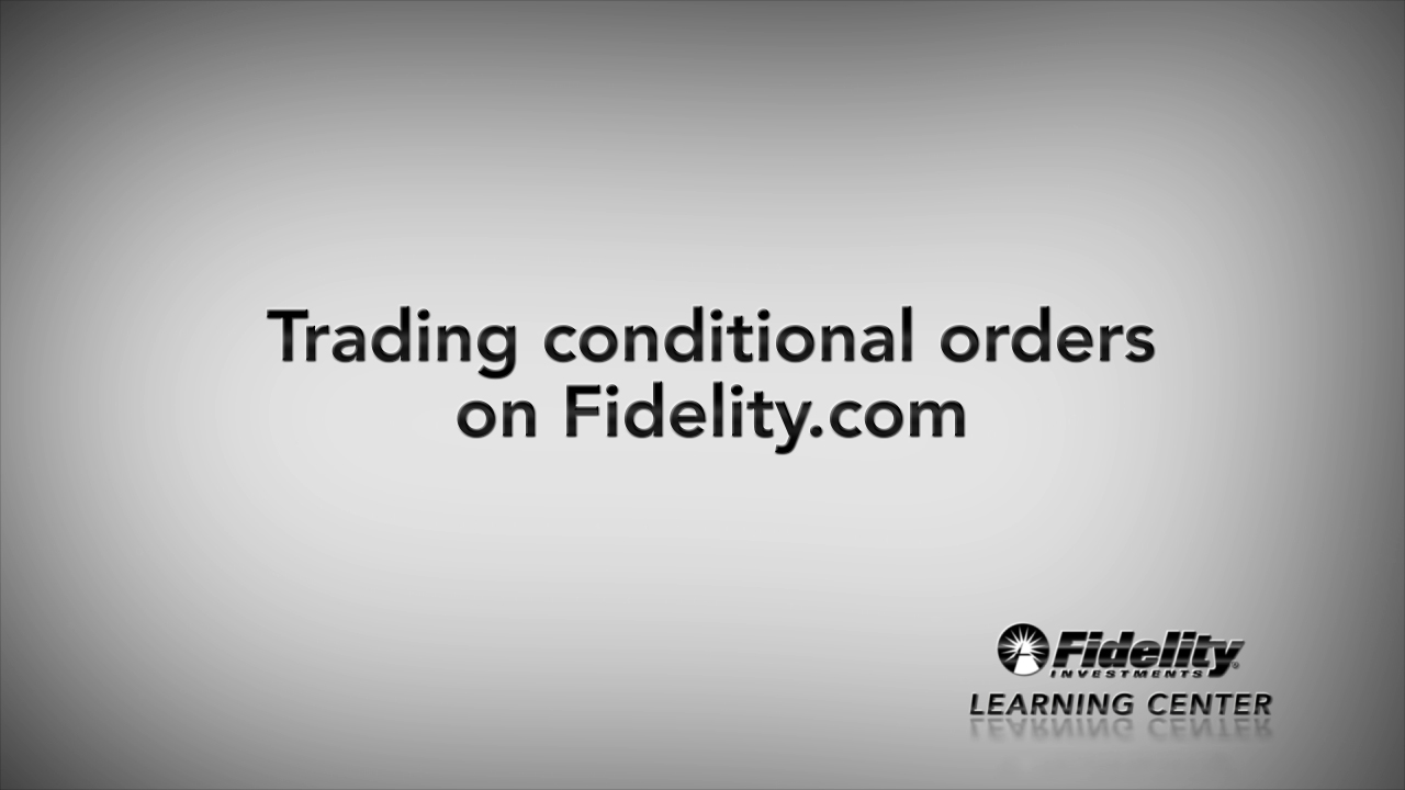 Placing Conditional Orders On Fidelity Fidelity