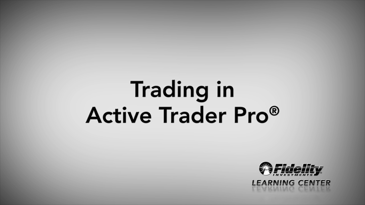 How to Trade in Active Trader Pro - Fidelity