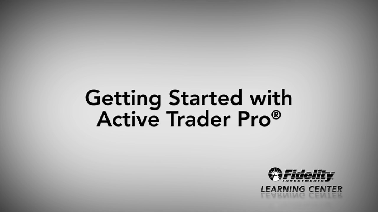 Get Started With Fidelitys Active Trader Pro Fidelity